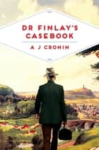 Dr Finlay's Casebook ebook by A. J. Cronin