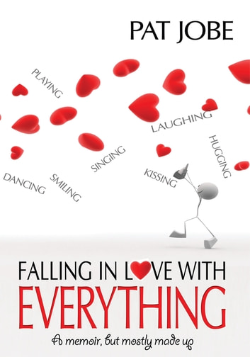 Falling In Love With Everything - A memoir, but mostly made up ebook by Pat Jobe