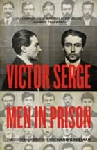 Men in Prison ebook by Victor Serge,Richard Greeman
