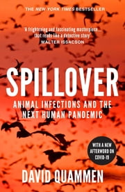 Spillover - the powerful, prescient book that predicted the Covid-19 coronavirus pandemic. ebook by David Quammen