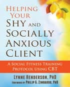 Helping Your Shy and Socially Anxious Client ebook by Lynne Henderson, PhD,Philip G. Zimbardo, PhD