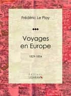 Voyages en Europe - 1829-1854 ebook by Frédéric Le Play, Albert Le Play, Michel-Eugène Lefébure de Fourcy,...