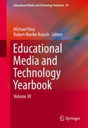 Educational Media and Technology Yearbook - Volume 39 ebook by Michael Orey,Robert Maribe Branch