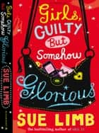 Girls, Guilty But Somehow Glorious eBook by Sue Limb