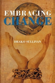 Embracing Change ebook by Drako Sullivan