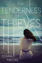 The Tenderness of Thieves eBook by Donna Freitas
