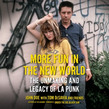 More Fun in the New World - The Unmaking and Legacy of L.A. Punk audiobook by John Doe,Tom Desavia