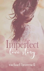 Imperfect Love Story - Imperfect Love Duet, #1 ebook by Rachael Brownell