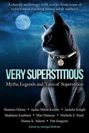 Very Superstitious - Myths, Legends and Tales of Superstition ebook by Shannon Delany,Pab Sungenis,Stephanie Kuehnert,Jennifer Knight,Mari Mancusi,Michelle E. Reed,Jackie Morse Kessler,Dianne K. Salerni