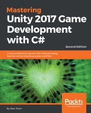 Mastering Unity 2017 Game Development with C# - Second Edition ebook by Alan Thorn