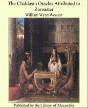 The Chaldaean Oracles Attributed To Zoroaster ebook by William Wynn Wescott