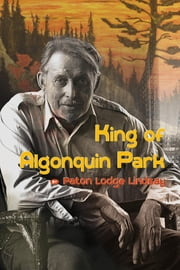 King of Algonquin Park ebook by Paton Lodge Lindsay