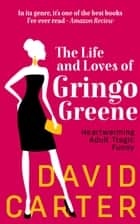 The Life and Loves of Gringo Greene ebook by David Carter