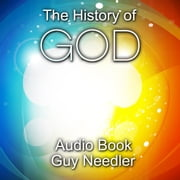 The History of God - A Story of the Beginning of Everything audiobook by Guy Needler