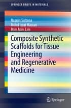 Composite Synthetic Scaffolds for Tissue Engineering and Regenerative Medicine ebook by Naznin Sultana, Mohd Izzat Hassan, Mim Mim Lim