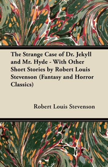 The Strange Case of Dr. Jekyll and Mr. Hyde - With Other Short Stories by Robert Louis Stevenson (Fantasy and Horror Classics) eBook by Robert Louis Stevenson