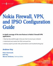 Nokia Firewall, VPN, and IPSO Configuration Guide ebook by Andrew Hay,Keli Hay,Peter Giannoulis