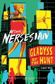 Gladyss of the Hunt ebook by Arthur Nersesian