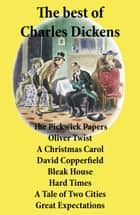 The best of Charles Dickens: The Pickwick Papers, Oliver Twist, A Christmas Carol, David Copperfield, Bleak House, Hard Times, A Tale of Two Cities, Great Expectations ebook by Charles  Dickens