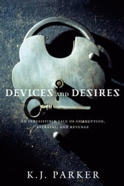 Devices and Desires ebook by K. J. Parker