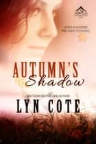 Autumn's Shadow - Clean Wholesome Mystery and Romance ebook by Lyn Cote