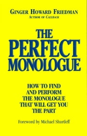 The Perfect Monologue - How to Find and Perform the Monologue That Will Get You the Part ebook by Ginger Howard Friedman