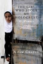 The Girl Who Stole My Holocaust ebook by Noam Chayut,Tal Haran