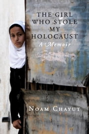 The Girl Who Stole My Holocaust - A Memoir ebook by Noam Chayut,Tal Haran