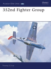 352nd Fighter Group ebook by Tom Ivie,Tom Tullis