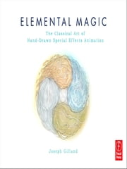 Elemental Magic - The Art of Special Effects Animation ebook by Joseph Gilland