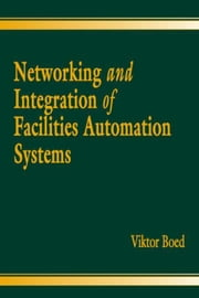 Networking and Integration of Facilities Automation Systems ebook by Boed, Viktor