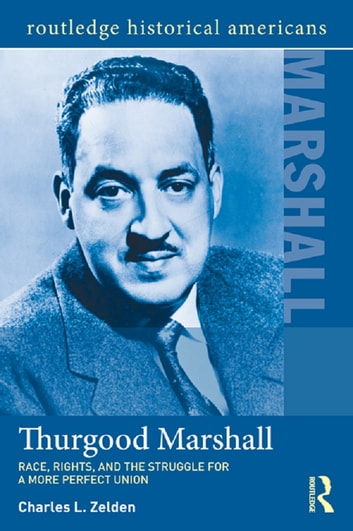 Thurgood Marshall - Race, Rights, and the Struggle for a More Perfect Union ebook by Charles L. Zelden