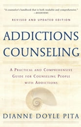 Addictions Counseling - A Practical and Comprehensive Guide for Counseling People with Addictions ebook by Diane Doyle Pita