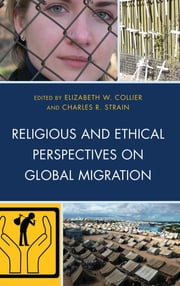 Religious and Ethical Perspectives on Global Migration ebook by Elizabeth W. Collier,Charles R. Strain,Marie T. Friedmann Marquardt,Gemma Tulud Cruz,Ogenga Otunnu,Marianne Heimbach-Steins,Marco Tavanti,Moses Pava,Azam Nizamuddin,Rev. John M. Fife,Kim Bobo,Sioban Albiol,Rev. Craig B. Mousin,Frida Kerner Furman, DePaul University
