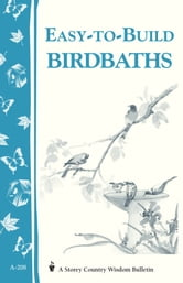 Easy-to-Build Birdbaths - Storey's Country Wisdom Bulletin A-208 ebook by Mary Twitchell