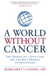 A World without Cancer - The making of a new cure and the real promise of prevention ebook by Margaret I. Cuomo