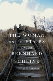 The Woman on the Stairs - A Novel ebook by Bernhard Schlink