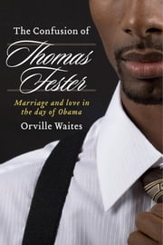 The Confusion of Thomas Fester - Marriage And Love In The Day Of Obama (Alternate Suggestion) ebook by Orville Waites