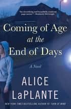 Coming of Age at the End of Days - A Novel ebook by Alice LaPlante