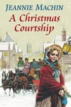 A Christmas Courtship ebook by Jeannie Machin