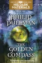 His Dark Materials: The Golden Compass (Book 1) ebook by Philip Pullman