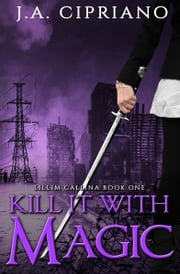 Kill it With Magic ebook by J. A. Cipriano