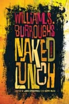 Naked Lunch ebook by William S. Burroughs,James Grauerholz,Barry Miles