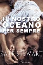 Il nostro oceano per sempre eBook by Kate Stewart