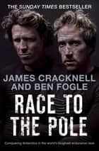 Race to the Pole - Conquering Antarctica in the world's toughest endurance race eBook by Ben Fogle, James Cracknell