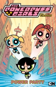 Powerpuff Girls Classics, Vol. 1: Power Party ebook by McCracken,Craig; Tartakovsky,Genndy; Moore,Jennifer; Carolan,Sean; Denson,Abby; DeCarlo,Mike; Rudish,Paul; Morrow,Cindy; Moy,Phil; Fraga,Dan; Gladden,Stephanie