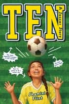 Ten - A Soccer Story ebook by Shamini Flint