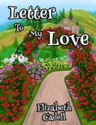 Letter to My Love ebook by Elizabeth Cadell
