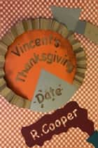 Vincent's Thanksgiving Date ebook by R. Cooper