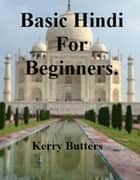 Basic Hindi For Beginners. ebook by